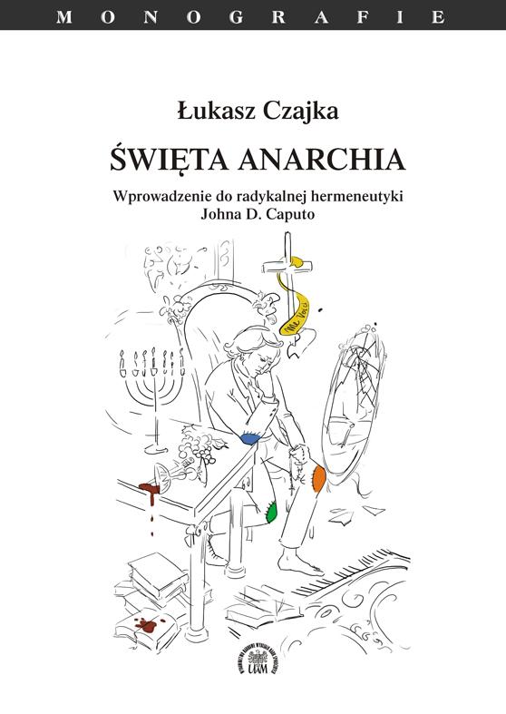 Święta anarchia. Wprowadzenie do radykalnej hermeneutyki Johna D. Caputo - Kulturoznawstwo UAM