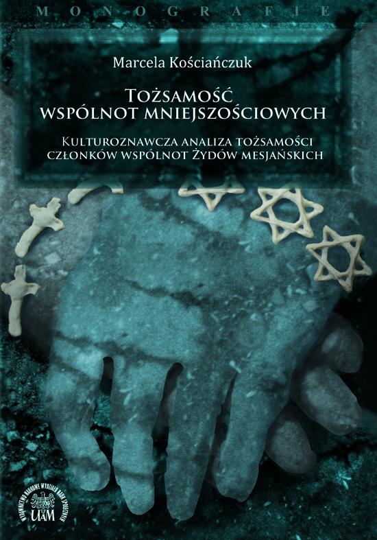 Tożsamość wspólnot mniejszościowych. Kulturoznawcza analiza tożsamości członków wspólnot Żydów mesjańskich - Kulturoznawstwo UAM
