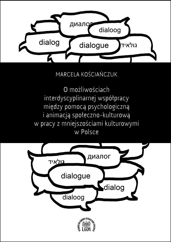 O możliwościach interdyscyplinarnej współpracy między pomocą psychologiczną i animacją społeczno-kulturową w pracy z mniejszościami kulturowymi w Polsce - Kulturoznawstwo UAM
