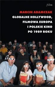 Globalne Hollywood. Filmowa Europa i polskie kino po 1989 roku - Kulturoznawstwo UAM