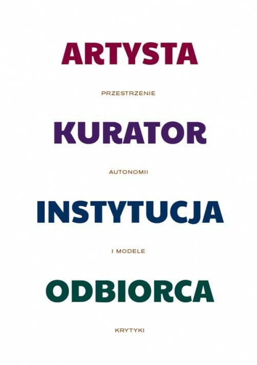 Artysta - kurator - instytucja - odbiorca. Przestrzenie autonomii i modele krytyki - Kulturoznawstwo UAM