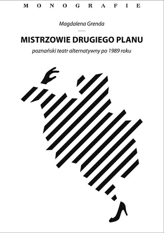 Mistrzowie drugiego planu. Poznański teatr alternatywny po 1989 r - Kulturoznawstwo UAM