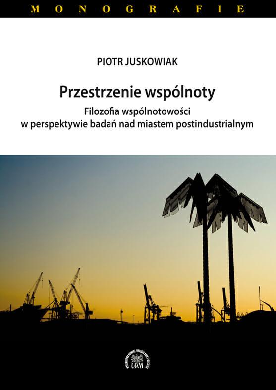 Przestrzenie wspólnoty. Filozofia wspólnotowości w perspektywie badań nad miastem postindustrialnym - Kulturoznawstwo UAM