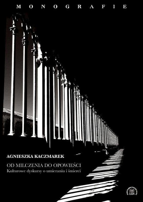 Od milczenia do opowieści. Kulturowe dyskursy o umieraniu i śmierci - Kulturoznawstwo UAM