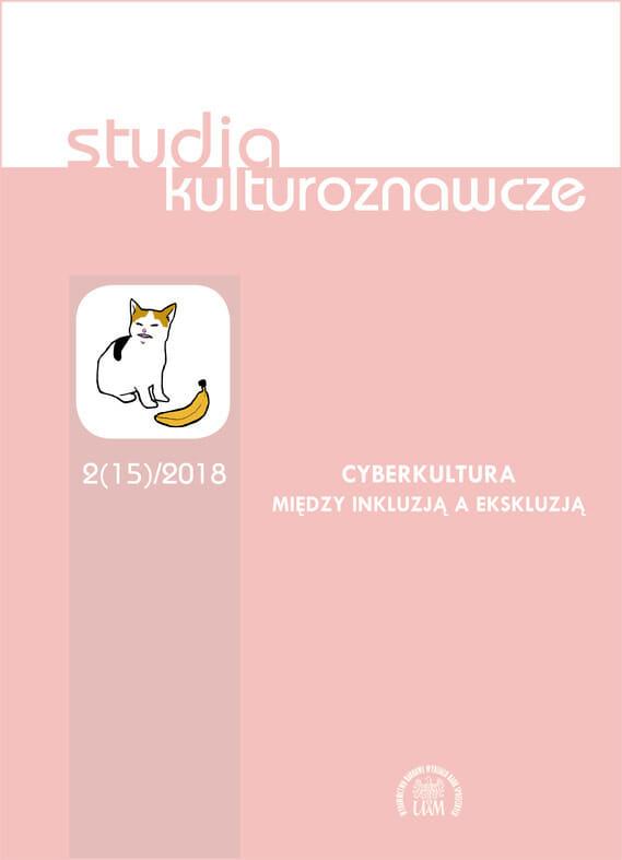 Studia Kulturoznawcze 2(15)/2018 - Cyberkultura. Między inkluzją a ekskluzją - Kulturoznawstwo UAM