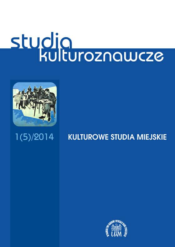 Studia Kulturoznawcze 1(5)/2014 - Kulturowe studia miejskie   - Kulturoznawstwo UAM