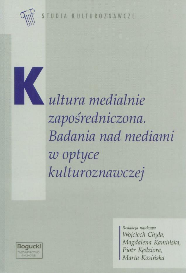 Kultura medialnie zapośredniczona. Badania nad mediami w optyce kulturoznawczej - Kulturoznawstwo UAM