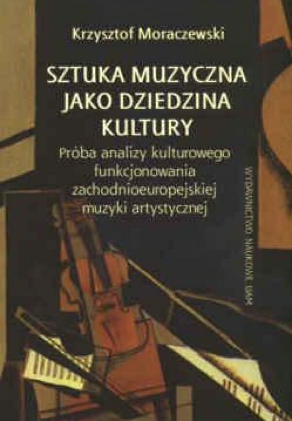 Sztuka muzyczna jako dziedzina kultury. Próba analizy kulturowego funkcjonowania zachodnioeuropejskiej muzyki artystycznej - Kulturoznawstwo UAM