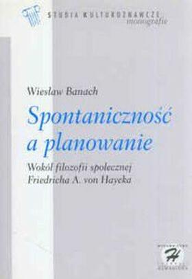 Spontaniczność a planowanie. Wokół filozofii społecznej Friedricha A. von Hayeka - Kulturoznawstwo UAM