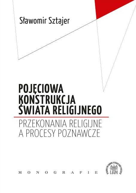 Pojęciowa konstrukcja świata religijnego. Przekonania religijne a procesy poznawcze - Kulturoznawstwo UAM