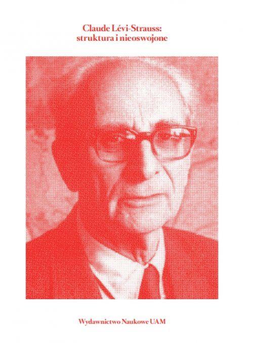 Claude Lévi-Strauss: struktura i nieoswojone - Kulturoznawstwo UAM