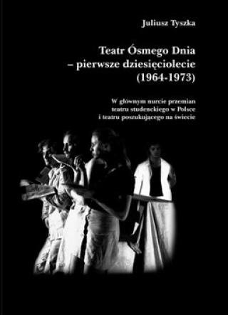 Teatr Ósmego Dnia - pierwsze dziesięciolecie (1964-1973): w głównym nurcie przemian teatru studenckiego w Polsce i teatru poszukującego na świecie - Kulturoznawstwo UAM
