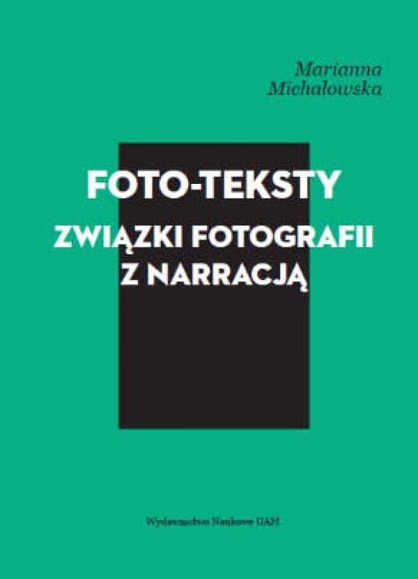Foto-teksty. Związki fotografii z narracją - Kulturoznawstwo UAM
