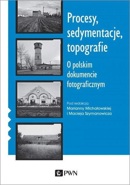 Procesy sedymentacje topografie. O polskim dokumencie fotograficznym - Kulturoznawstwo UAM