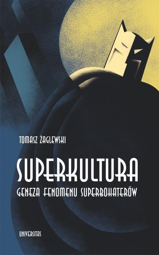 Superkultura. Geneza fenomenu superbohaterów - Kulturoznawstwo UAM